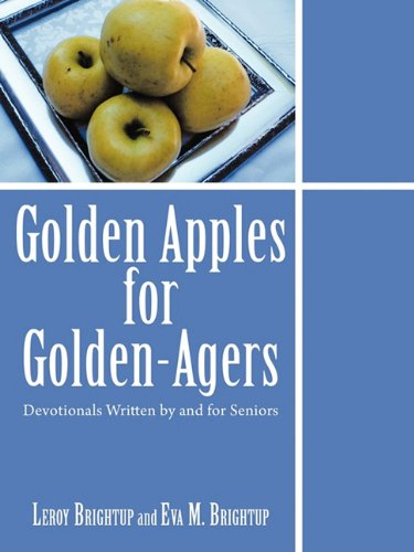Golden Apples for Golden-Agers: Devotionals Written by and for Seniors, Leroy Brightup, Eva M. Brightup