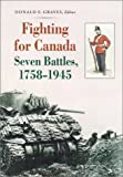 Fighting for Canada Seven Battles: 1758-1945