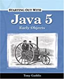 Starting Out with Java 5: Early Objects (Gaddis Series)