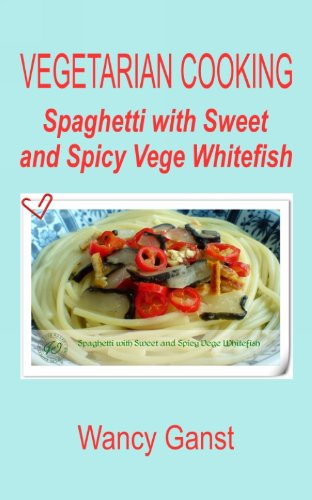 Vegetarian Cooking: Spaghetti With Sweet And Spicy Vege Whitefish (Vegetarian Cooking - Vege Seafood Book 88) front-548276