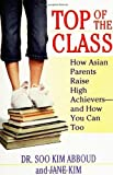 img - for Top of the Class: How Asian Parents Raise High Achievers--and How You Can Too by Abboud, Soo Kim, Kim, Jane Y. (2005) Paperback book / textbook / text book