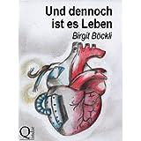 """Und dennoch ist es Lebenvon """"Birgit B�ckli"""""""