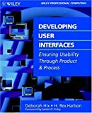 img - for Developing User Interfaces: Ensuring Usability Through Product & Process (Wiley) 1st edition by Hix, Deborah, Hartson, H. Rex (1993) Paperback book / textbook / text book