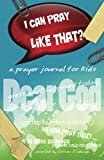I Can Pray Like That?: A Kid's Prayer Journal