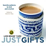 Lion Brand Yarn: Just Gifts: Favorite Patterns to Knit and Crochet Crochet and Knitting Book