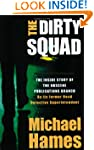 The Dirty Squad : The Inside Story of...