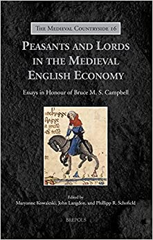 Peasants And Lords In The Medieval English Economy: Essays In Honour Of Bruce M. S. Campbell (Medieval Countryside)