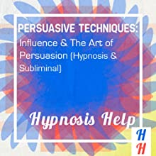 Persuasive Techniques: Influence & the Art of Persuasion: Hypnosis & Subliminal Speech by  Hypnosis Help Narrated by  uncredited