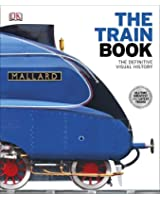 The Train Book: The Definitive Visual History (Dk)