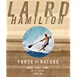 Force of Nature: Mind, Body, Soul, And, of Course, Surfingby Laird Hamilton