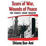 Scars of War, Wounds of Peace: The Israeli-Arab Tragedy ~ Shlomo Ben-Ami