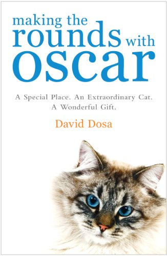 David Dosa - Making the Rounds with Oscar: The Inspirational Story of a Doctor, His Patients and a Very Special Cat