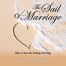 The Sail of Marriage: How to Save the Sinking Marriage (       UNABRIDGED) by Juliet Williams Narrated by Violet Meadow