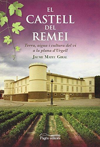 El Castell del Remei : Terra, aigua i cultura del vi a la plana d'Urgell