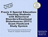 Praxis II Special Education: Teaching Students with Behavioral Disorders/Emotional Disturbances (0371) Exam Flashcard Study System: Praxis II Test Practice Questions & Review for the Praxis II: Subjec