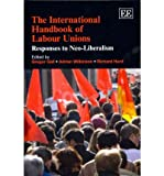 img - for [(The International Handbook of Labour Unions: Responses to Neo-liberalism )] [Author: Gregor Gall] [Jan-2012] book / textbook / text book