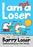 I am not a Loser (Barry Loser) by Barry Loser