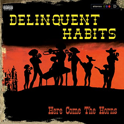 DELINQUENT HABITS - HERE COME THE HORNS (HOL)
