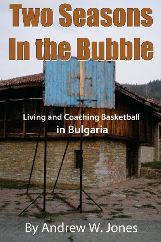 Two Seasons In the Bubble: Living and Coaching Basketball in Bulgaria