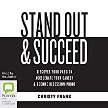 Stand Out & Succeed: Discover Your Passion, Accelerate Your Career and Become Recession-Proof (       UNABRIDGED) by Christy Frank Narrated by Christy Frank
