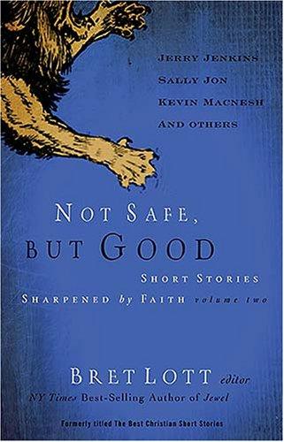 Not Safe, but Good (vol 2): Short Stories Sharpened by Faith, BRET LOTT, ED.