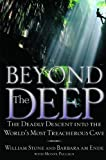 Beyond the Deep: The Deadly Descent into the Worlds Most Treacherous Cave