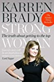 Strong Woman: The Truth About Getting to the Top by Brady. Karren ( 2013 ) Paperback Brady. Karren