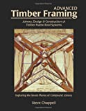 Advanced Timber Framing: Joinery, Design & Construction of Timber Frame Roof Systems: Exploring the Seven Planes of Compound Joinery