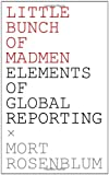 Little Bunch of Madmen: Elements of Global Reporting (0982590822) by Rosenblum, Mort