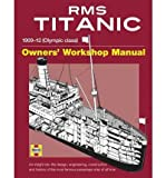 img - for RMS Titanic Owners' Workshop Manual: 1909-12 (Olympic Class): An Insight Into the Design, Construction and Operation of the Most Famous Passenger Ship of All Time (Haynes Owners Workshop Manuals (Hardcover)) (Hardback) - Common book / textbook / text book