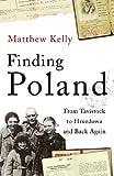 "Matthew Kelly, ""Finding Poland: From Tavistock to Hruzdowa and Back Again"" (Jonathan Cape, 2010)"