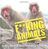 F**king Animals: Horny Rhinos and Humping Camels