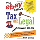 The eBay Seller's Tax and Legal Answer Book: Everything You Need to Know to Keep the Government Off Your Back and Out of Your Wallet ~ Clifford R. Ennico