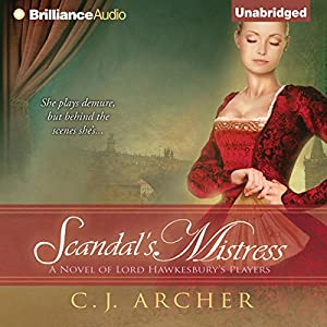 Scandal's Mistress: A Novel of Lord Hawkesbury's Players, Book 2 | [C. J. Archer]