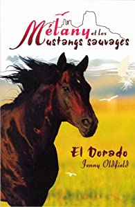 M�lany et les Mustangs sauvages, Tome 1 : El Dorado par Jenny Oldfield