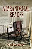 A Paranormal Reader: True Encounters with Mediums, Ghosts, Consciousness & Science