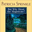 But Why Shoot the Magistrate? (       UNABRIDGED) by Patricia Sprinkle Narrated by Laural Merlington