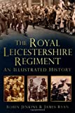 The Royal Leicestershire Regiment: An Illustrated History (0752465147) by Jenkins, Robin
