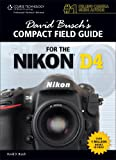 David Buschs Compact Field Guide for the Nikon D4 (David Buschs Digital Photography Guides)