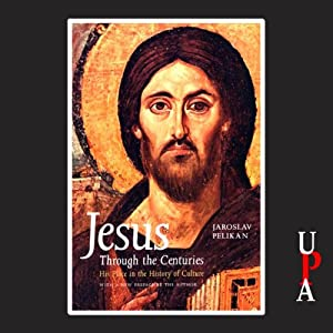 Jesus Through the Centuries: His Place in the History of Culture | [Jaroslav Pelikan]