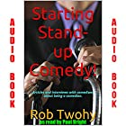 Starting Stand-up Comedy!.: Articles and Interviews with Comedians about Being a Comedian. Hörbuch von Rob Twohy Gesprochen von: Paul Bright