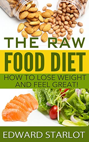 The Raw Food Diet - Surprising New Information by Edward Starlot