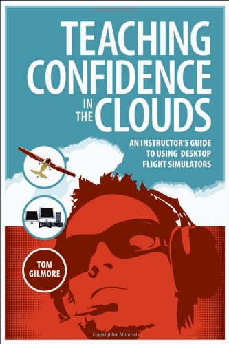 Teaching Confidence in the Clouds: An Instructor's Guide to Using Desktop Flight Simulators
