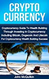 Cryptocurrency: Cryptocurrency Guide To Wealth Building Through Investing In Cryptocurrency Including Bitcoin, Dogecoin And Litecoin For Cryptocurrency ... With Bitcoin, Dogecoin And Litecoin)