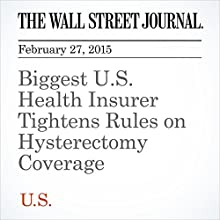 Biggest U.S. Health Insurer Tightens Rules on Hysterectomy Coverage (       UNABRIDGED) by Jennifer Levitz, Jon Kamp Narrated by Ken Borgers