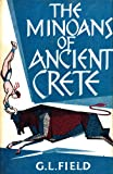 The Minoans of Ancient Crete [Unknown Binding] by Field, G.L.