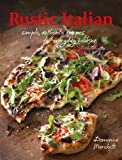 Rustic Italian: Simple, Authentic Recipes for Everyday Cooking
