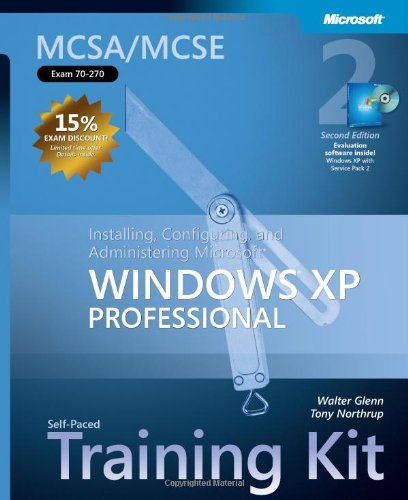 Mcsa/Mcse Self-Paced Training Kit (Exam 70-270): Installing, Configuring, And Administering Microsoft® Windows® Xp Professional: Installing, ... Second Edition (Pro-Certification)