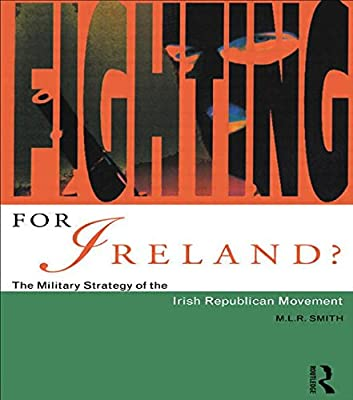 Fighting for Ireland?: The Military Strategy of the Irish Republican Movement