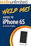 Help Me! Guide to iPhone 6S: Step-by-...